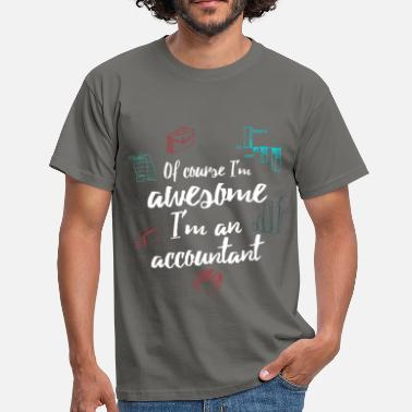 Accountant Accountant - Of course I'm awesome I'm an  - Men's T-Shirt