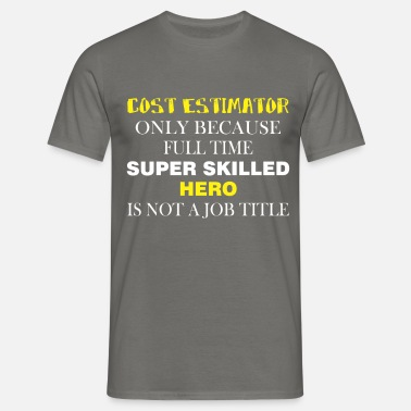 Cost Cost Estimator - Cost Estimator only because full  - Men's T-Shirt