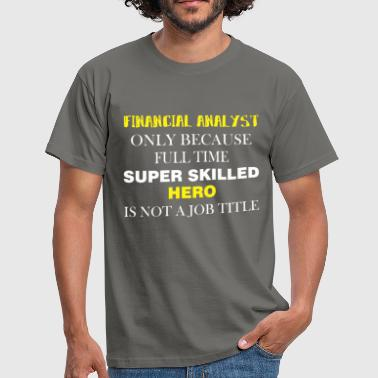 Financial Analyst Financial Analyst - Financial Analyst only because - Men's T-Shirt