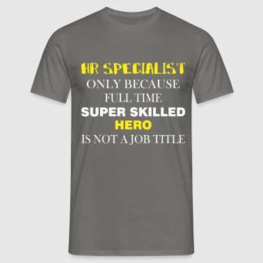 HR Specialist - HR Specialist only because full  - Men's T-Shirt