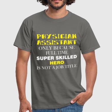 Physician Assistant Physician Assistant - Physician Assistant only  - Men's T-Shirt