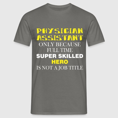Physician Assistant - Physician Assistant only  - Men's T-Shirt