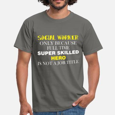 Social Worker Apparel Social Worker - Social Worker only because full  - Men's T-Shirt