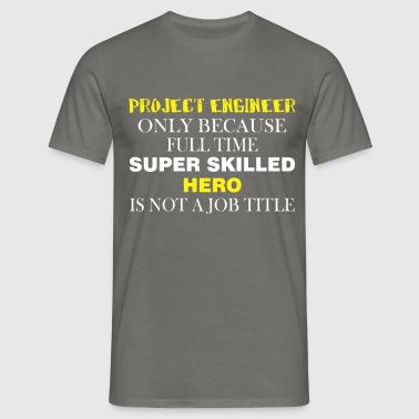 Project Engineer - Project Engineer only because  - Men's T-Shirt