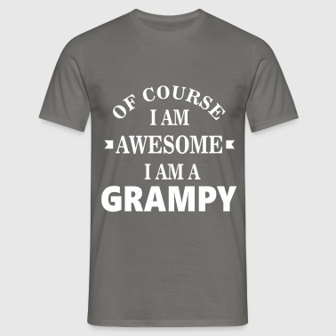 Grampy - Of course I am awesome I am a Grampy - Men's T-Shirt