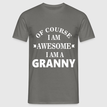 Granny - Of course I am awesome I am a Granny - Men's T-Shirt