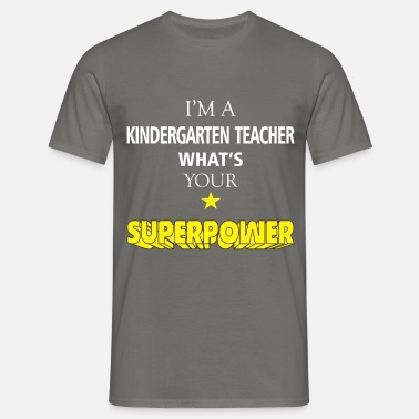Kindergarten Teacher Kindergarten Teacher - I'm a Kindergarten Teacher  - Men's T-Shirt