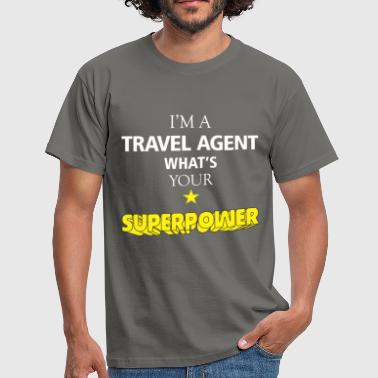 Travel agent - I'm a Travel agent what's your  - Men's T-Shirt