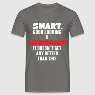 Anthropologist - Smart, good looking and - Men's T-Shirt