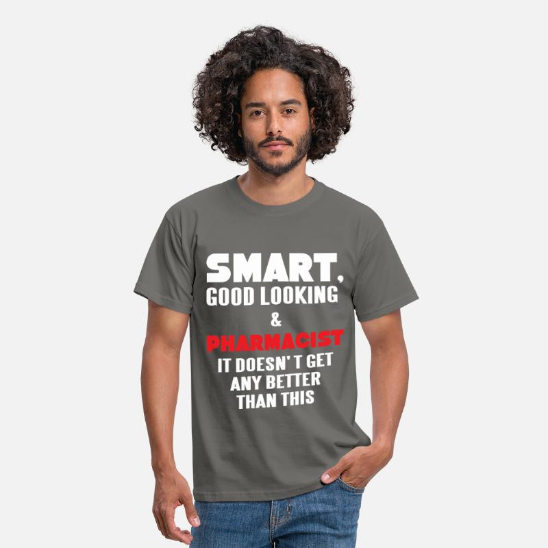 Pharmacist T-Shirts - Pharmacist - Smart, good looking and Pharmacist.  - Men's T-Shirt graphite grey
