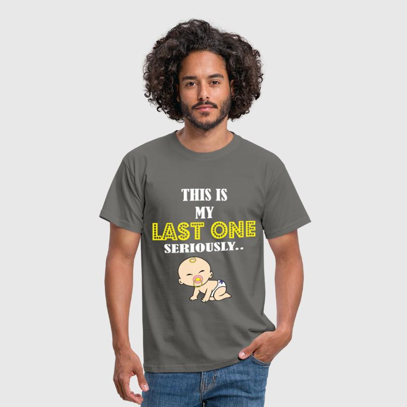 Pregnancy - This is my last one seriously - Men's T-Shirt