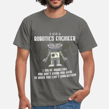 Robotics Robotics Engineer - I am a Robotics Engineer, - Men's T-Shirt