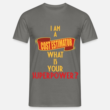 Cost Cost Estimator - I am a Cost Estimator. What is  - Men's T-Shirt