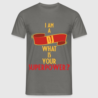 DJ - I am a DJ. What is your superpower? - Men's T-Shirt