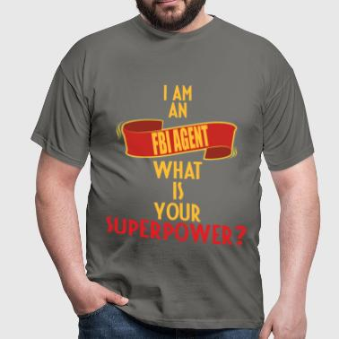 FBI Agent - I am an FBI Agent. What is your superp - Men's T-Shirt