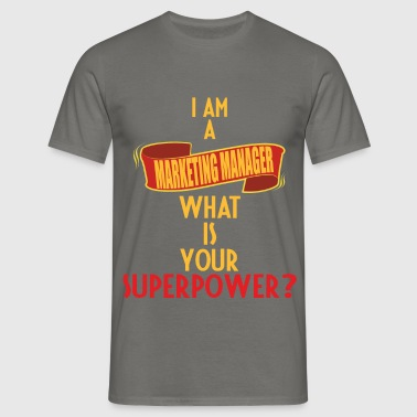 Marketing Manager - I am a Marketing Manager what  - Men's T-Shirt