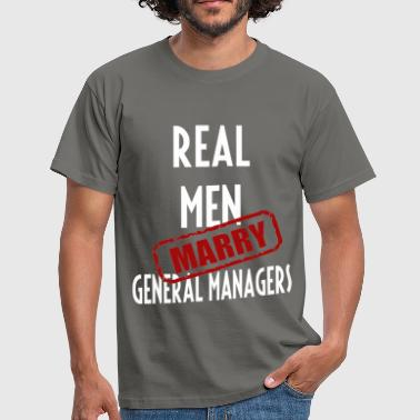 General Managers - Real men marry General Managers - Men's T-Shirt