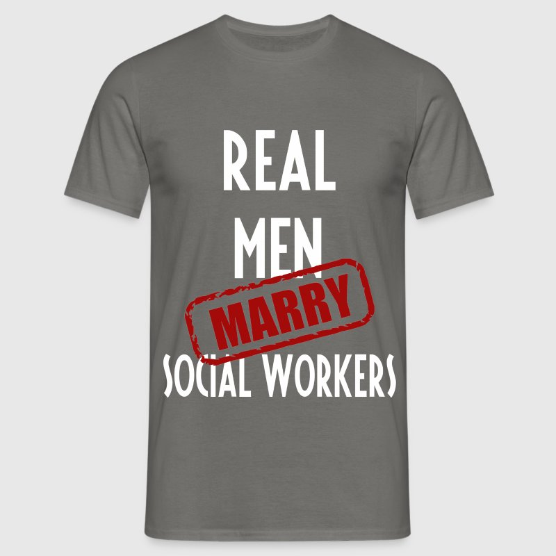 Social Workers - Real men marry Social Workers - Men's T-Shirt