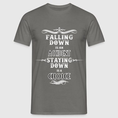 Motivation - Falling down is an accident - Staying - Men's T-Shirt