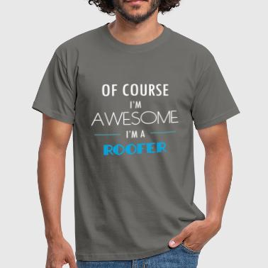 Roofer - Of course I'm awesome. I'm a Roofer - Men's T-Shirt