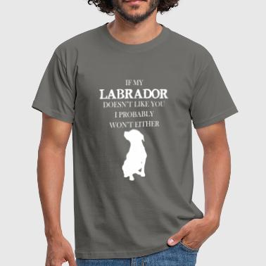 Labrador - If my Labrador doesn't like you - Men's T-Shirt