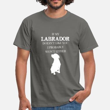 Labrador Apparel Labrador - If my Labrador doesn't like you - Men's T-Shirt