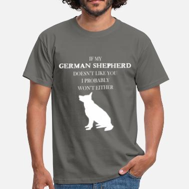 German Shepherd German Shepherd - If my German Shepherd doesn't  - Men's T-Shirt