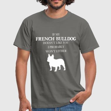 French bulldog - If my French bulldog doesn't like - Men's T-Shirt