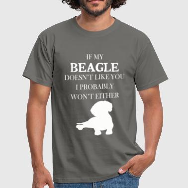 Beagle Beagle - If my Beagle doesn't like you, I probably - Men's T-Shirt