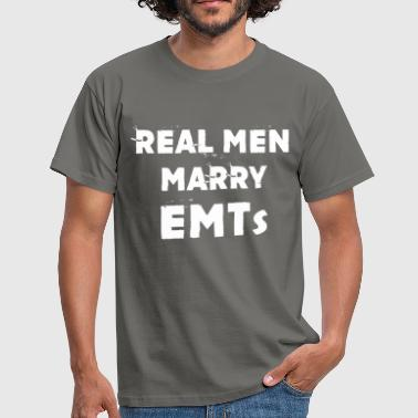 EMT - Real Men Marry EMTs. - Men's T-Shirt