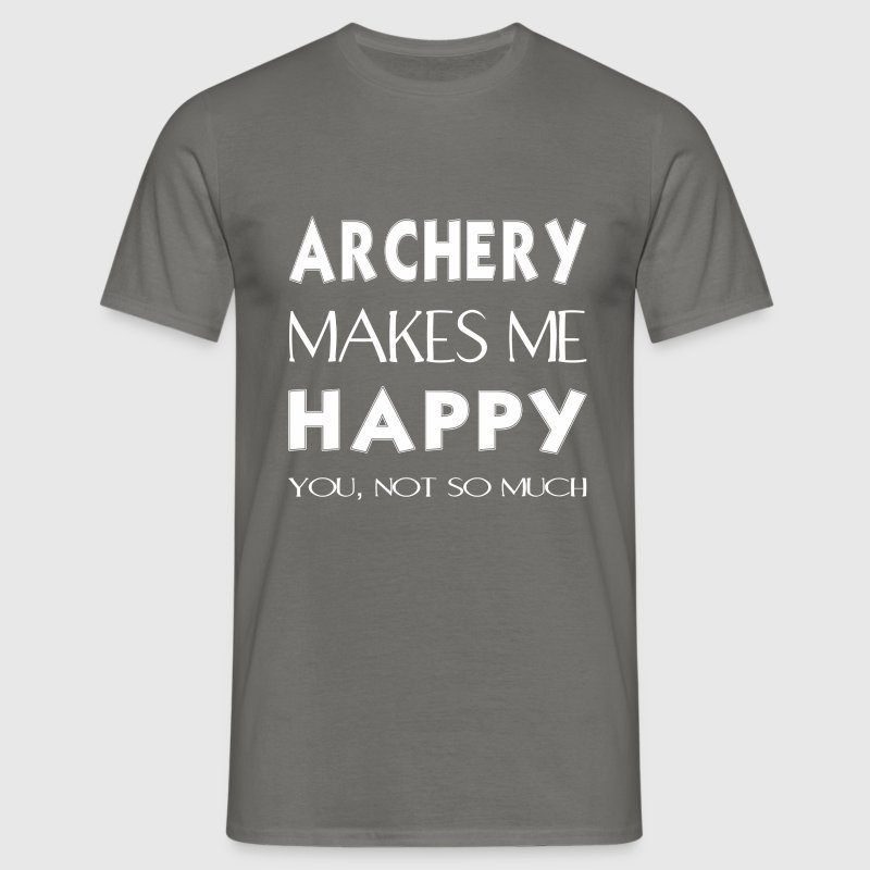 Archery - Archery makes me happy. You not so much. - Men's T-Shirt