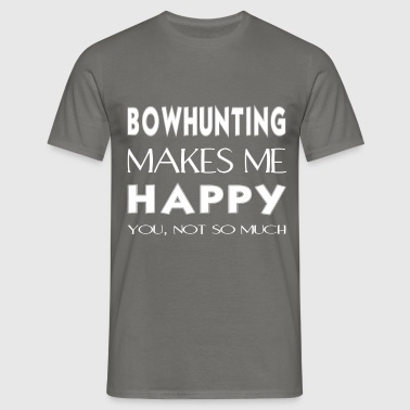 Bowhunting - Bowhunting makes me happy. You not so - Men's T-Shirt