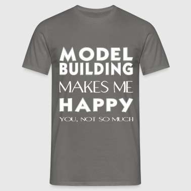 Model building - Model building makes me happy. - Men's T-Shirt