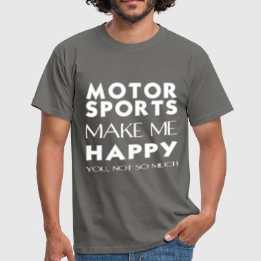 Motor sports - Motor sports makes me happy. - Men's T-Shirt