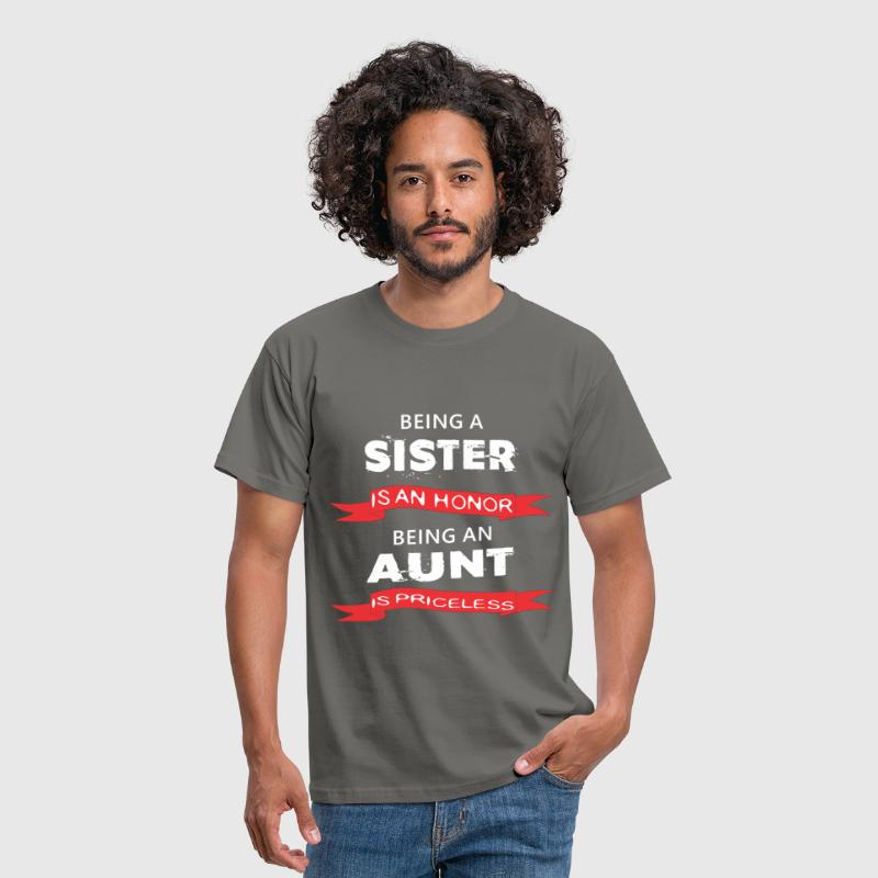Aunt - Being a Sister is an honor. Being an Aunt  - Men's T-Shirt