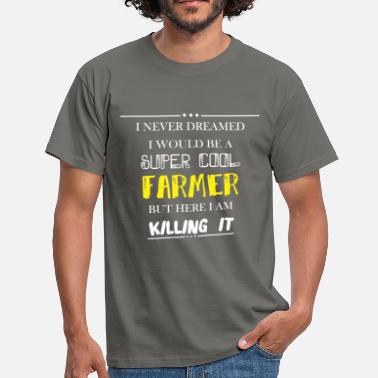 Farmer Farmer - I never dreamed I would be a super cool  - Men's T-Shirt
