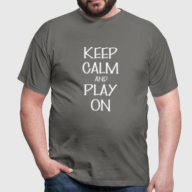 Play on - Keep Calm And play on - Men's T-Shirt
