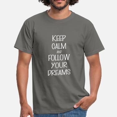 Follow Your Dreams And follow your dreams - Keep Calm And follow your - Men's T-Shirt