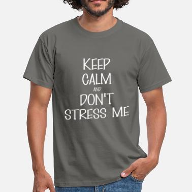 No Stress And don't stress me - Keep Calm And don't stress  - Men's T-Shirt