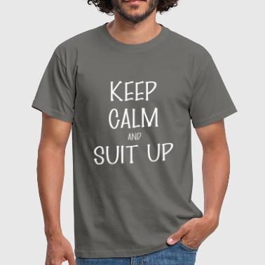 And suit up - Keep Calm And suit up - Men's T-Shirt