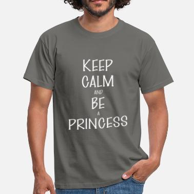 Keep Calm And Be A Princess And Be a princess - Keep Calm And Be a princess - Men's T-Shirt