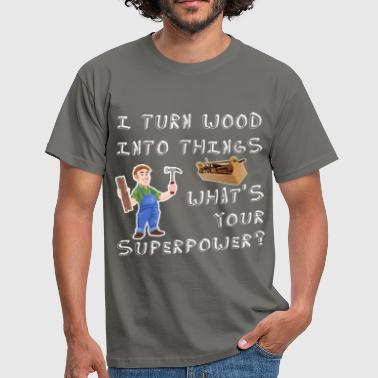 Wood Turning Woodworker - I turn wood into things. What's your  - Men's T-Shirt