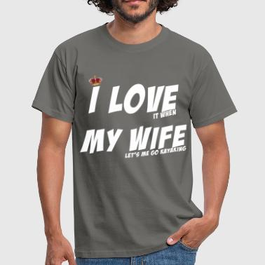 Wife Kayaking - I love it when my wife let's me go - Men's T-Shirt