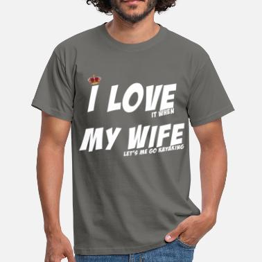I Love Kayaking - I love it when my wife let's me go - Men's T-Shirt