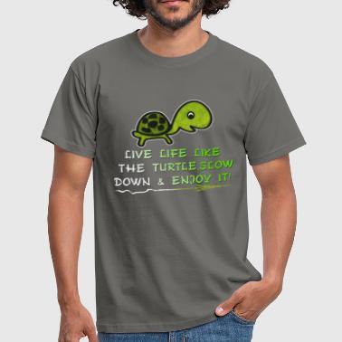 Turtle - Live life like the turtle, slow down  - Men's T-Shirt