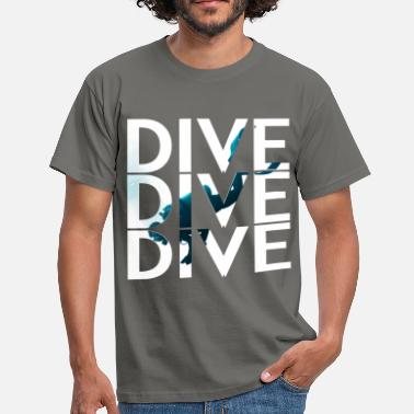 Diving Gift Scuba diving - Dive dive dive - Men's T-Shirt