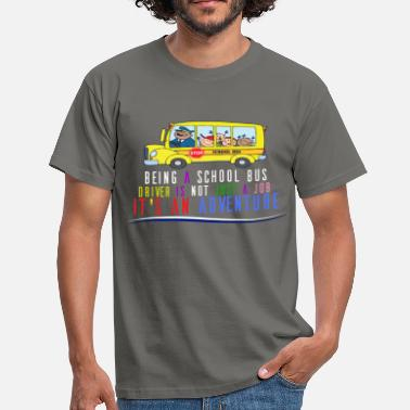 School Bus School Bus driver - Being a school bus driver is  - Men's T-Shirt