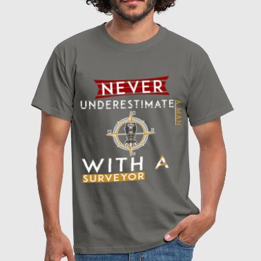 Land Surveyor - Never underestimate a man with a  - Men's T-Shirt
