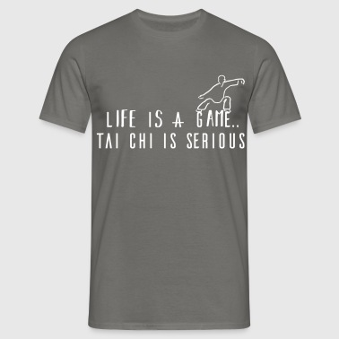 Tai chi - Life Is A Game, Tai Chi Is Serious - Men's T-Shirt