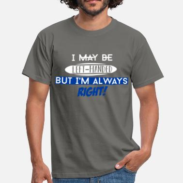 Left-handed Left-Handed - I may be left-handed, but I'm always - Men's T-Shirt